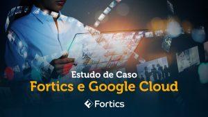 Case Google e Fortics